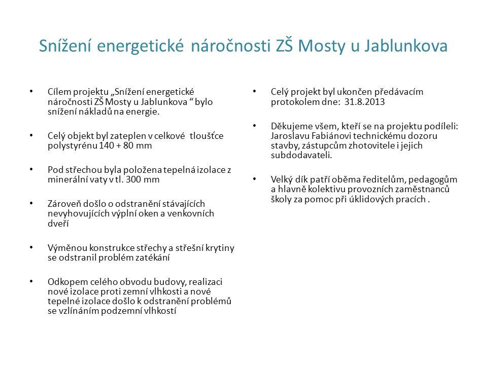 """Snížení energetické náročnosti ZŠ Mosty u Jablunkova Cílem projektu """"Snížení energetické náročnosti ZŠ Mosty u Jablunkova bylo snížení nákladů na energie."""