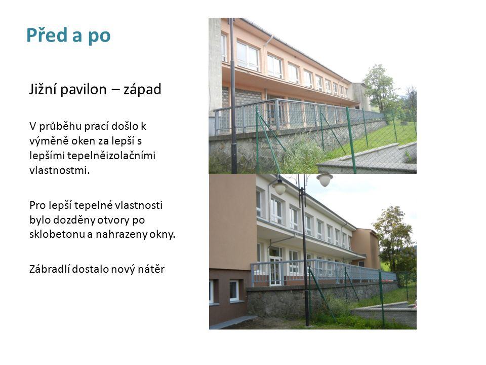 Před a po Jižní pavilon – západ V průběhu prací došlo k výměně oken za lepší s lepšími tepelněizolačními vlastnostmi.