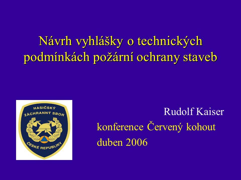 Návrh vyhlášky o technických podmínkách požární ochrany staveb Rudolf Kaiser konference Červený kohout duben 2006