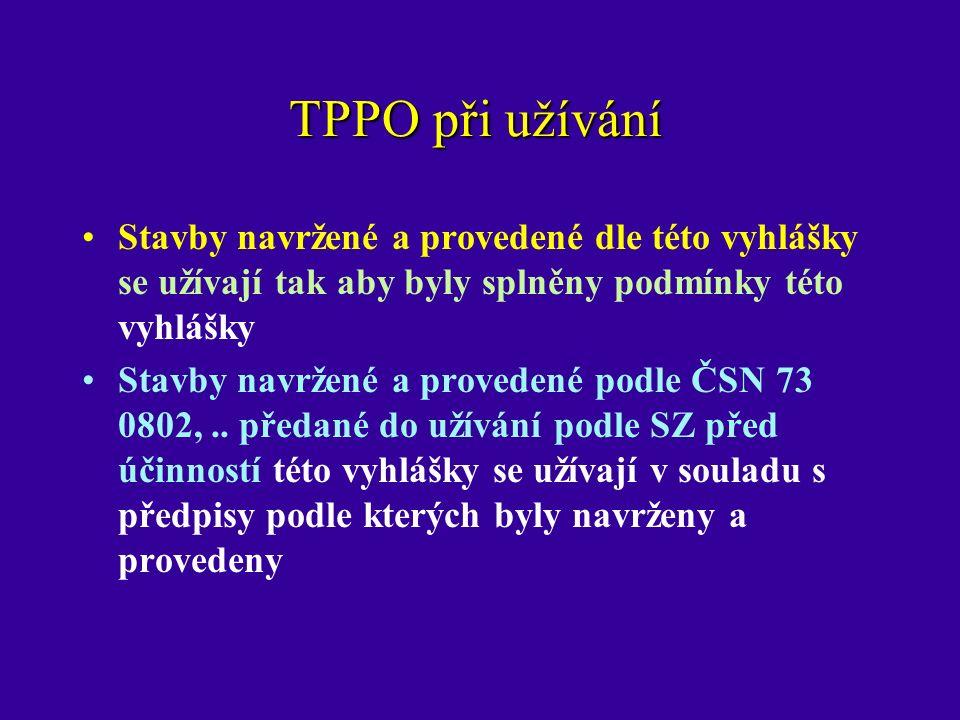 TPPO při užívání Stavby navržené a provedené dle této vyhlášky se užívají tak aby byly splněny podmínky této vyhlášky Stavby navržené a provedené podle ČSN 73 0802,..
