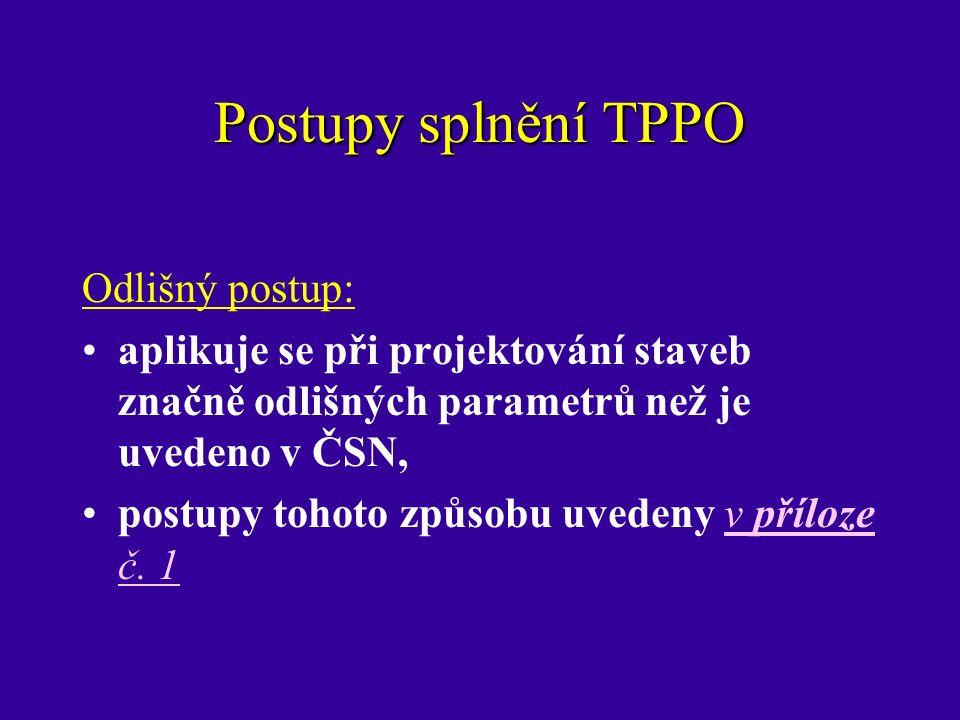 Postupy splnění TPPO Odlišný postup: aplikuje se při projektování staveb značně odlišných parametrů než je uvedeno v ČSN, postupy tohoto způsobu uvedeny v příloze č.