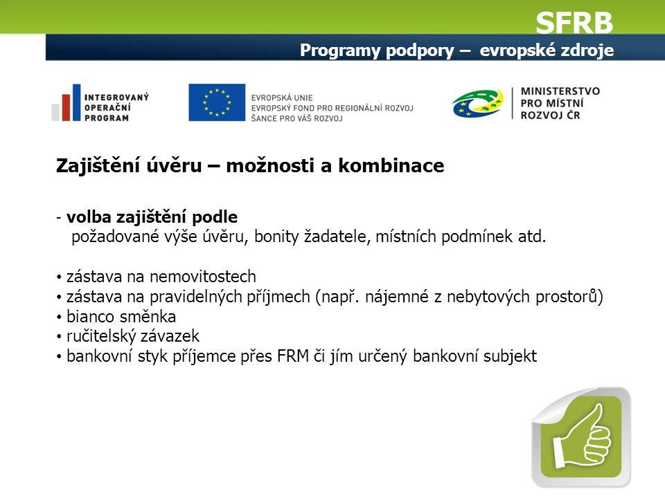 SFRB Programy podpory – evropské zdroje Zajištění úvěru – možnosti a kombinace - volba zajištění podle požadované výše úvěru, bonity žadatele, místních podmínek atd.