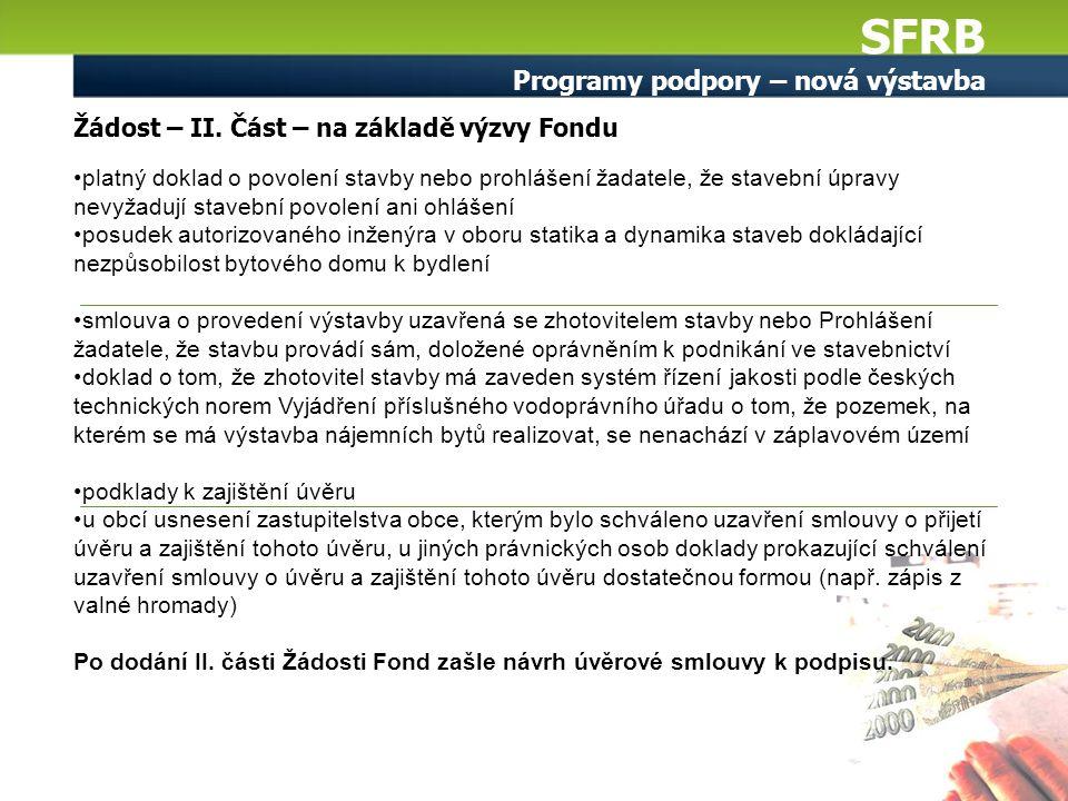 SFRB Programy podpory – nová výstavba Žádost – II. Část – na základě výzvy Fondu platný doklad o povolení stavby nebo prohlášení žadatele, že stavební