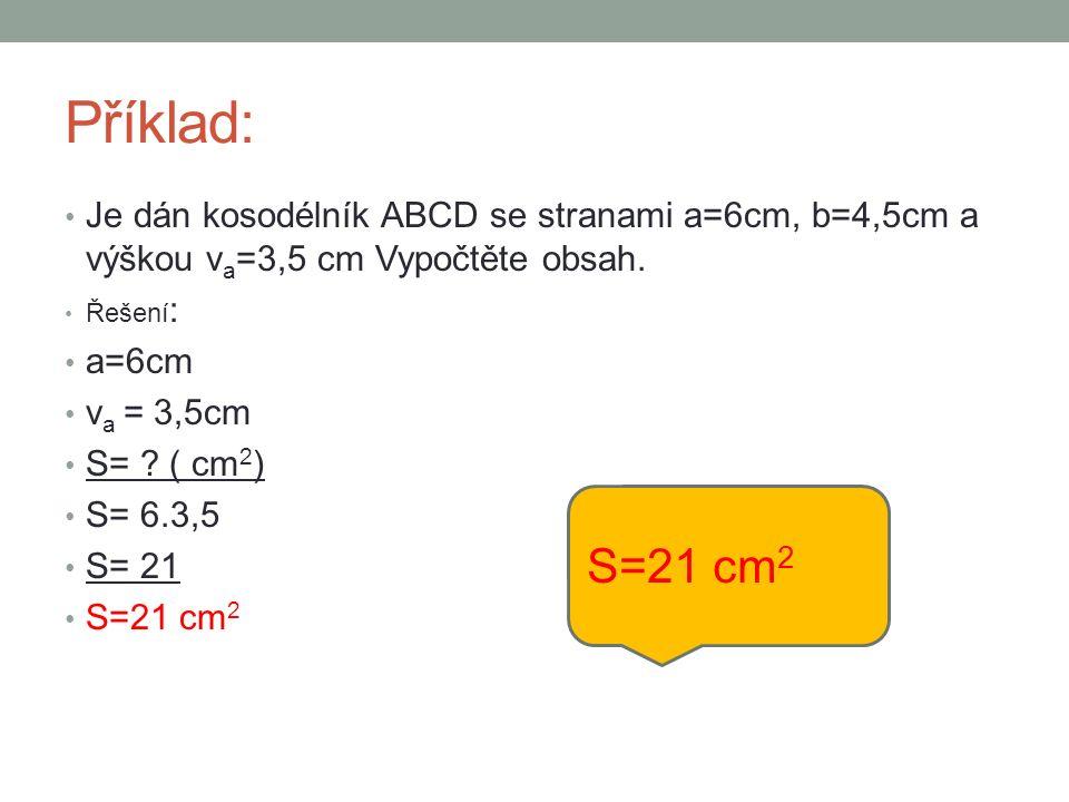 Příklad: Je dán kosodélník ABCD se stranami a=6cm, b=4,5cm a výškou v a =3,5 cm Vypočtěte obsah.