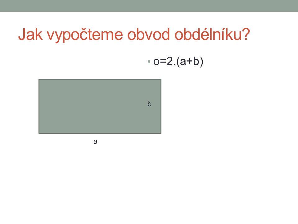 Jak vypočteme obvod obdélníku a o=2.(a+b) b