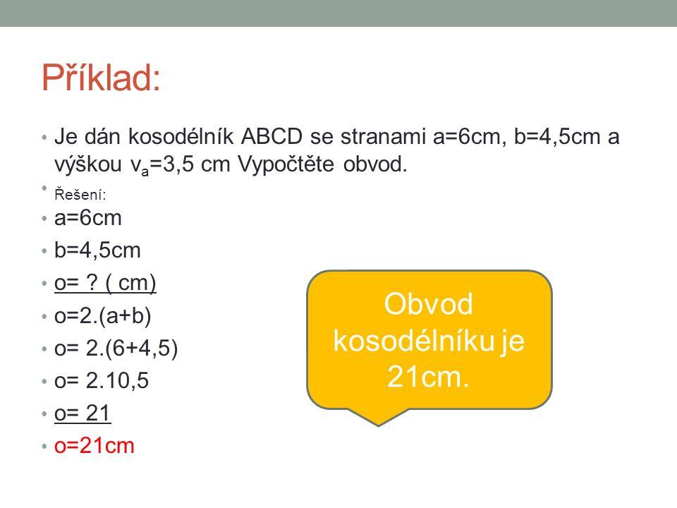 Příklad: Je dán kosodélník ABCD se stranami a=6cm, b=4,5cm a výškou v a =3,5 cm Vypočtěte obvod.