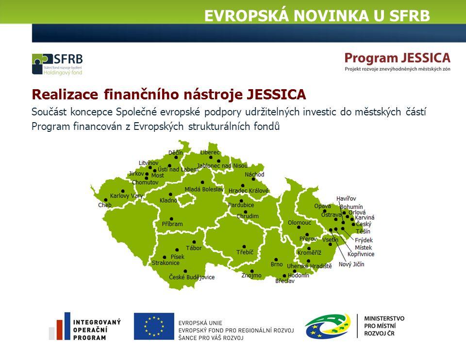 EVROPSKÁ NOVINKA U SFRB Realizace finančního nástroje JESSICA Součást koncepce Společné evropské podpory udržitelných investic do městských částí Program financován z Evropských strukturálních fondů