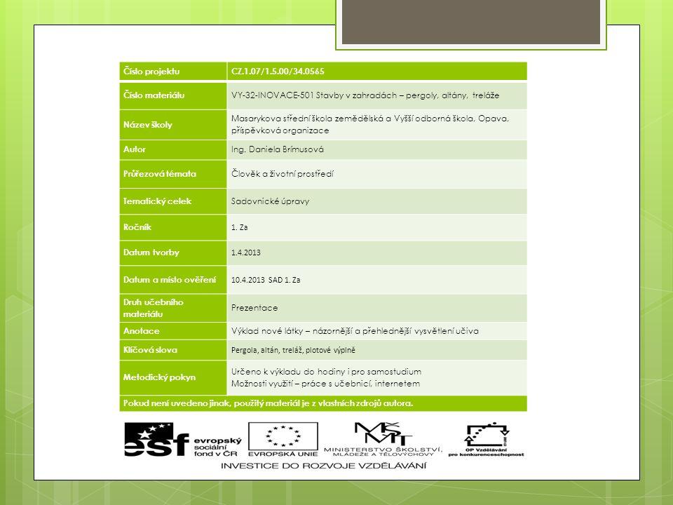 Číslo projektuCZ.1.07/1.5.00/34.0565 Číslo materiálu VY-32-INOVACE-501 Stavby v zahradách – pergoly, altány, treláže Název školy Masarykova střední šk