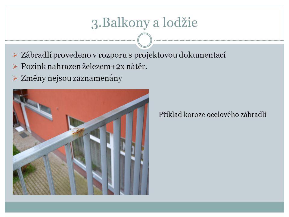 3.Balkony a lodžie  Zábradlí provedeno v rozporu s projektovou dokumentací  Pozink nahrazen železem+2x nátěr.