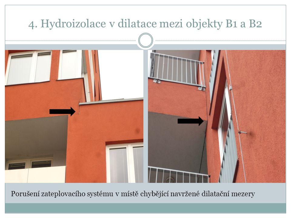 4. Hydroizolace v dilatace mezi objekty B1 a B2 Porušení zateplovacího systému v místě chybějící navržené dilatační mezery