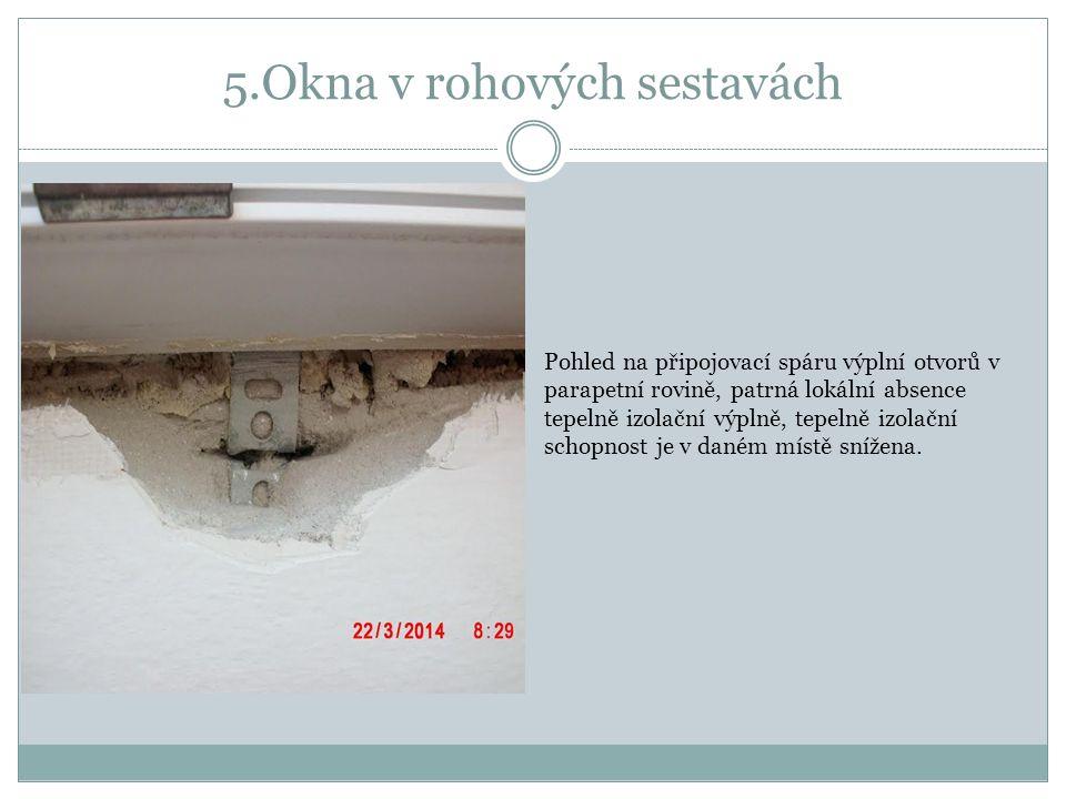 5.Okna v rohových sestavách Pohled na připojovací spáru výplní otvorů v parapetní rovině, patrná lokální absence tepelně izolační výplně, tepelně izolační schopnost je v daném místě snížena.