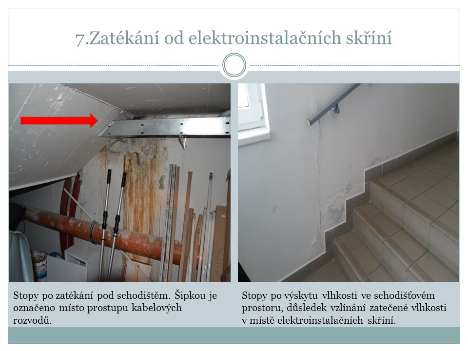 7.Zatékání od elektroinstalačních skříní Stopy po zatékání pod schodištěm.