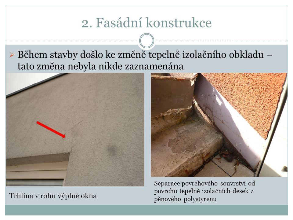 2. Fasádní konstrukce  Během stavby došlo ke změně tepelně izolačního obkladu – tato změna nebyla nikde zaznamenána Trhlina v rohu výplně okna Separa