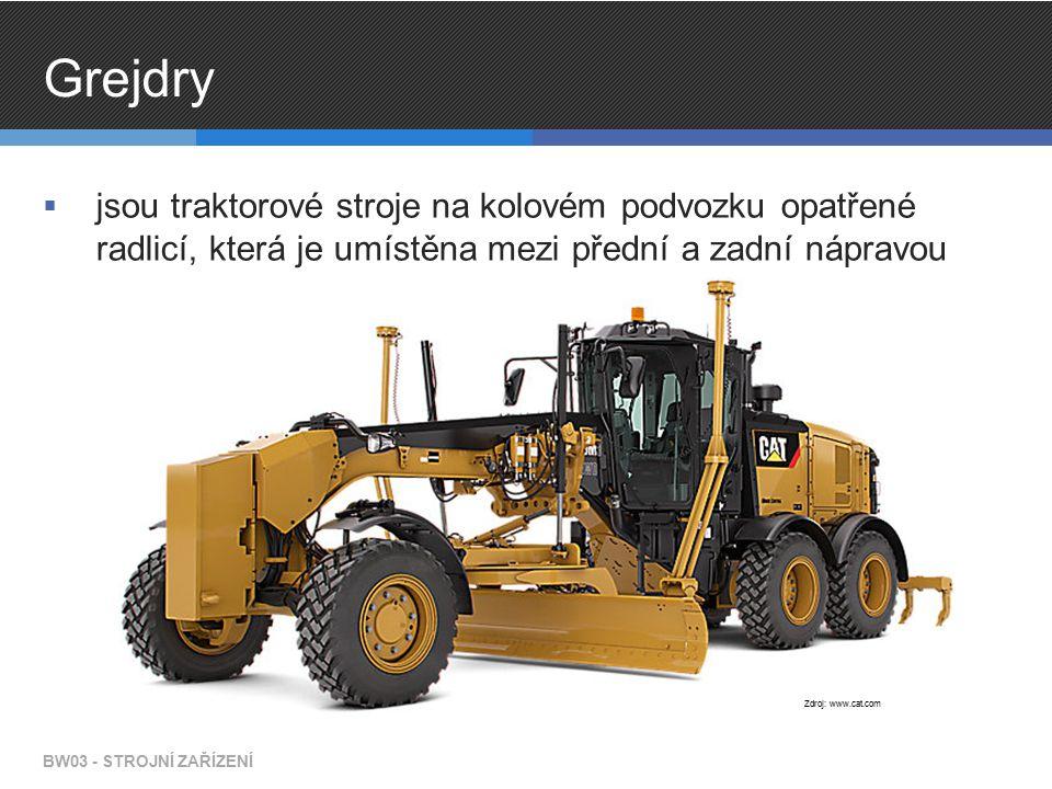 Grejdry  jsou traktorové stroje na kolovém podvozku opatřené radlicí, která je umístěna mezi přední a zadní nápravou BW03 - STROJNÍ ZAŘÍZENÍ Zdroj: www.cat.com