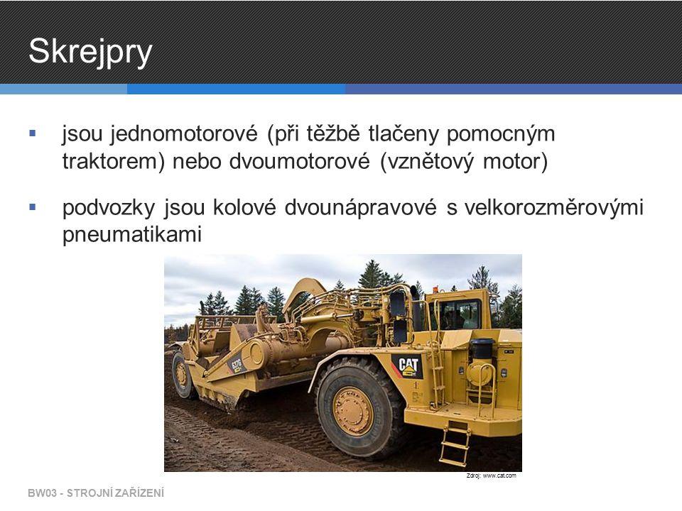 Skrejpry  jsou jednomotorové (při těžbě tlačeny pomocným traktorem) nebo dvoumotorové (vznětový motor)  podvozky jsou kolové dvounápravové s velkorozměrovými pneumatikami BW03 - STROJNÍ ZAŘÍZENÍ Zdroj: www.cat.com
