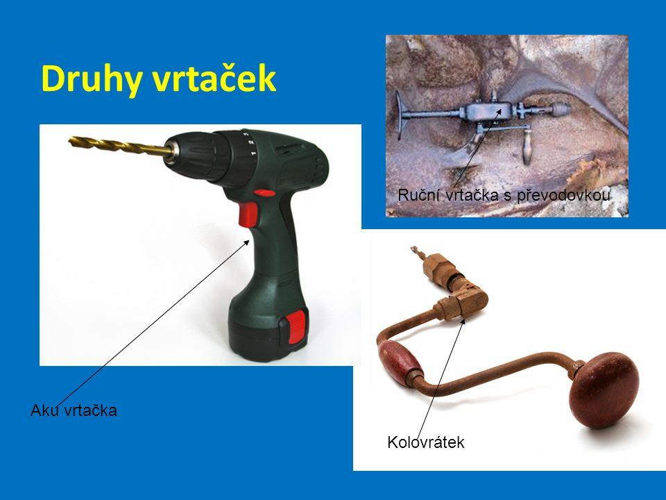 Druhy vrtaček Ruční vrtačka s převodovkou Aku vrtačka Kolovrátek