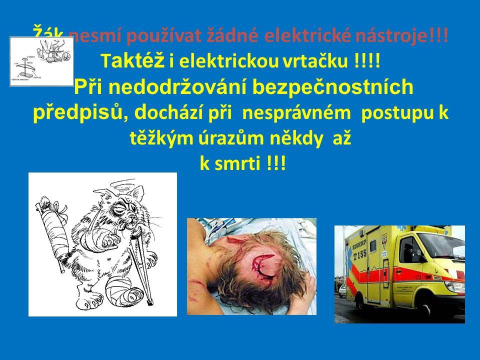 Žák nesmí používat žádné elektrické nástroje!!. T aktéž i elektrickou vrtačku !!!.