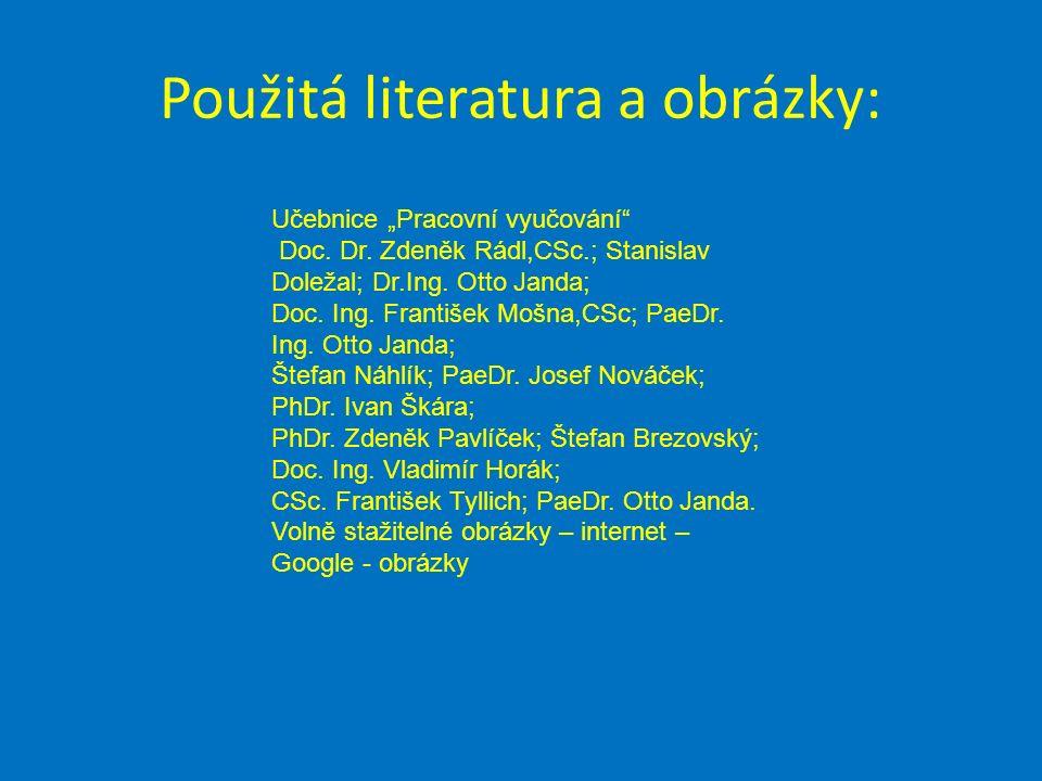 """Použitá literatura a obrázky: Učebnice """"Pracovní vyučování Doc."""