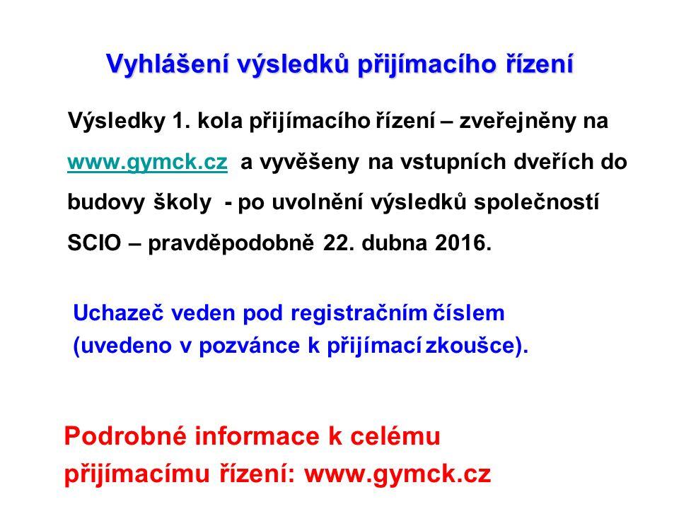 Vyhlášení výsledků přijímacího řízení Výsledky 1. kola přijímacího řízení – zveřejněny na www.gymck.cz a vyvěšeny na vstupních dveřích do budovy školy