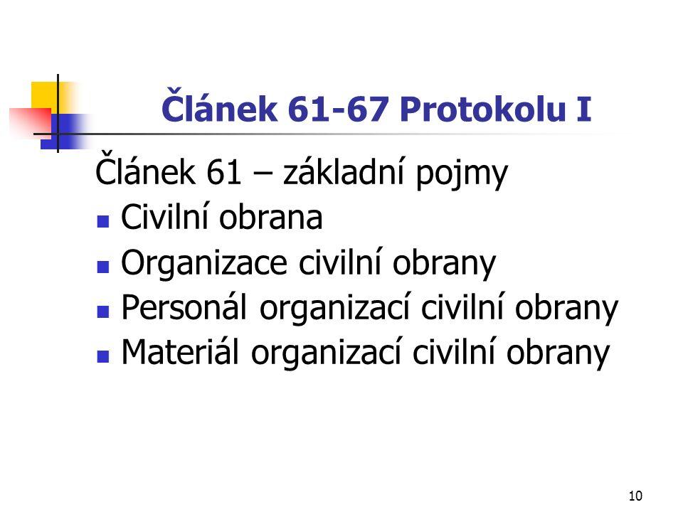 10 Článek 61-67 Protokolu I Článek 61 – základní pojmy Civilní obrana Organizace civilní obrany Personál organizací civilní obrany Materiál organizací civilní obrany