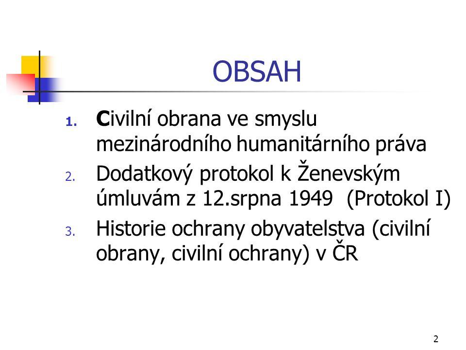 2 OBSAH 1. Civilní obrana ve smyslu mezinárodního humanitárního práva 2.