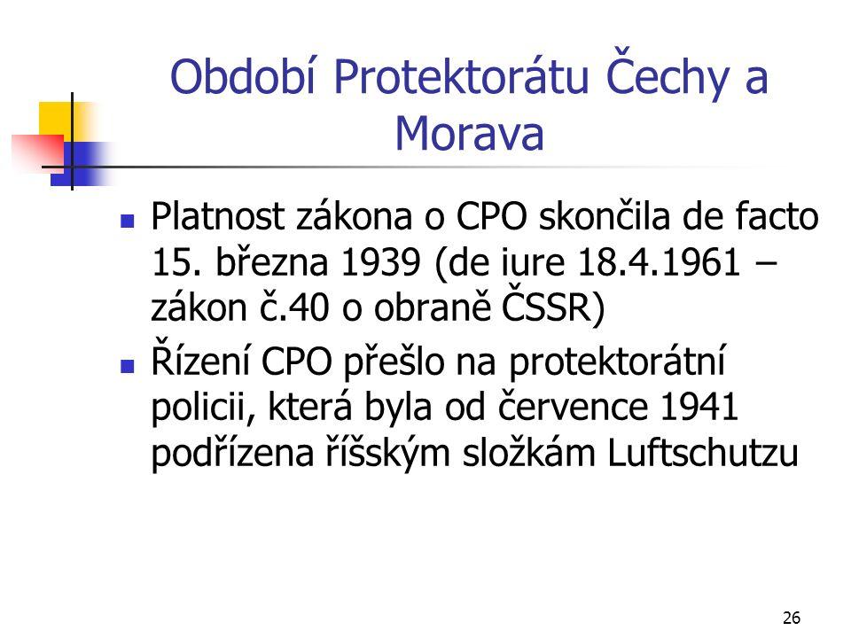 26 Období Protektorátu Čechy a Morava Platnost zákona o CPO skončila de facto 15.