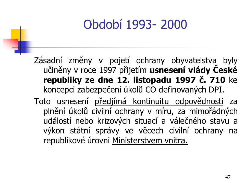 47 Období 1993- 2000 Zásadní změny v pojetí ochrany obyvatelstva byly učiněny v roce 1997 přijetím usnesení vlády České republiky ze dne 12.