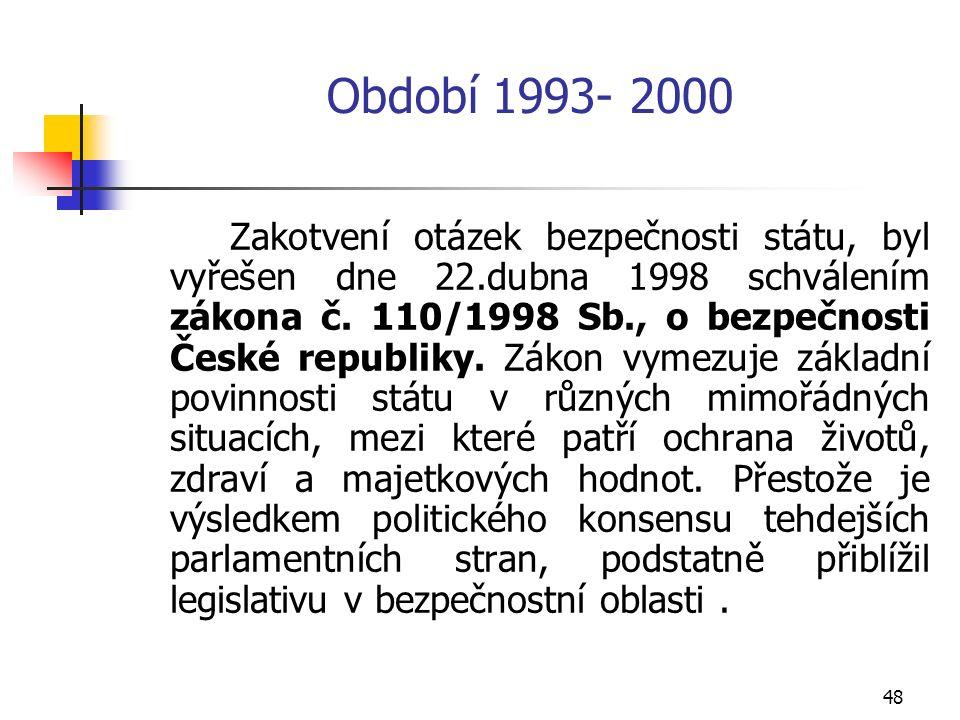 48 Období 1993- 2000 Zakotvení otázek bezpečnosti státu, byl vyřešen dne 22.dubna 1998 schválením zákona č.