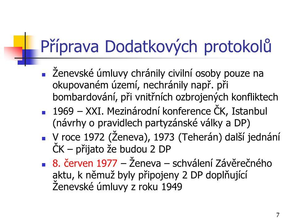 7 Příprava Dodatkových protokolů Ženevské úmluvy chránily civilní osoby pouze na okupovaném území, nechránily např.