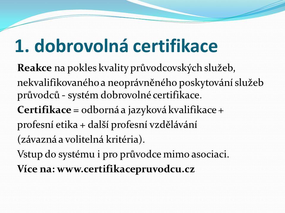 1. dobrovolná certifikace Reakce na pokles kvality průvodcovských služeb, nekvalifikovaného a neoprávněného poskytování služeb průvodců - systém dobro