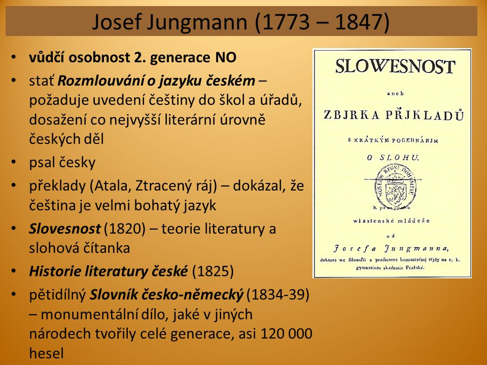 Josef Jungmann (1773 – 1847) vůdčí osobnost 2. generace NO stať Rozmlouvání o jazyku českém – požaduje uvedení češtiny do škol a úřadů, dosažení co ne