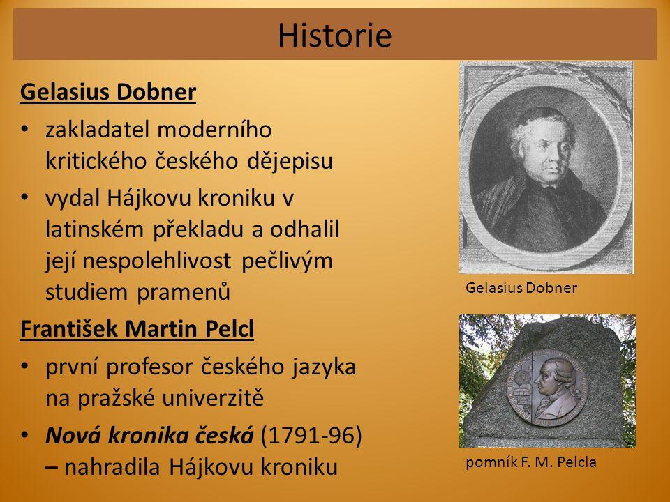 Historie Gelasius Dobner zakladatel moderního kritického českého dějepisu vydal Hájkovu kroniku v latinském překladu a odhalil její nespolehlivost peč