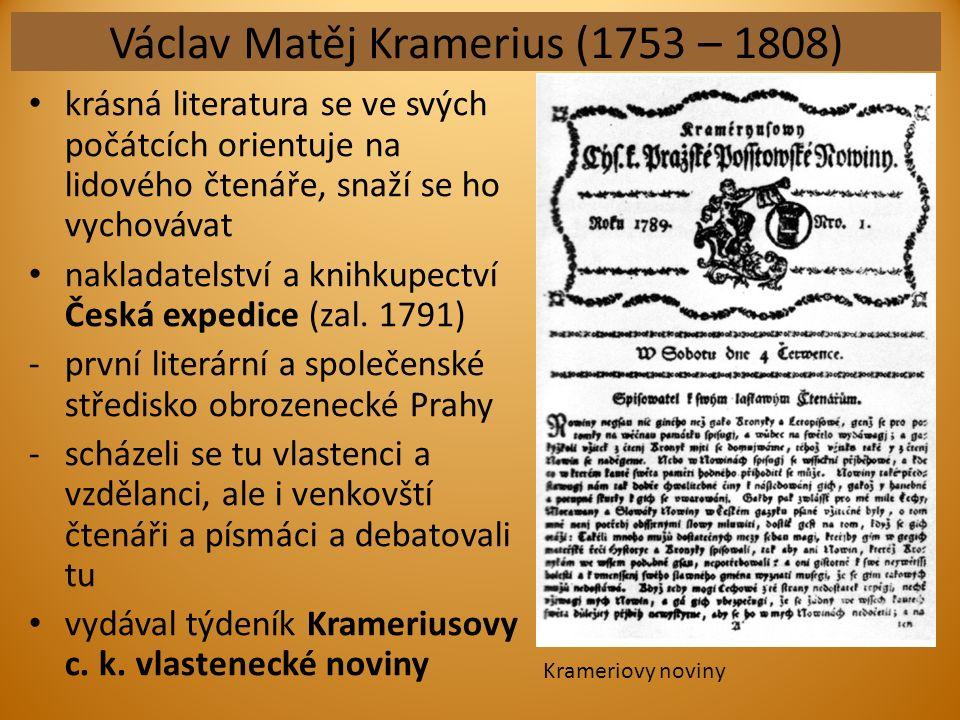 Václav Matěj Kramerius (1753 – 1808) krásná literatura se ve svých počátcích orientuje na lidového čtenáře, snaží se ho vychovávat nakladatelství a kn