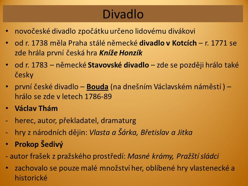 Divadlo novočeské divadlo zpočátku určeno lidovému divákovi od r. 1738 měla Praha stálé německé divadlo v Kotcích – r. 1771 se zde hrála první česká h