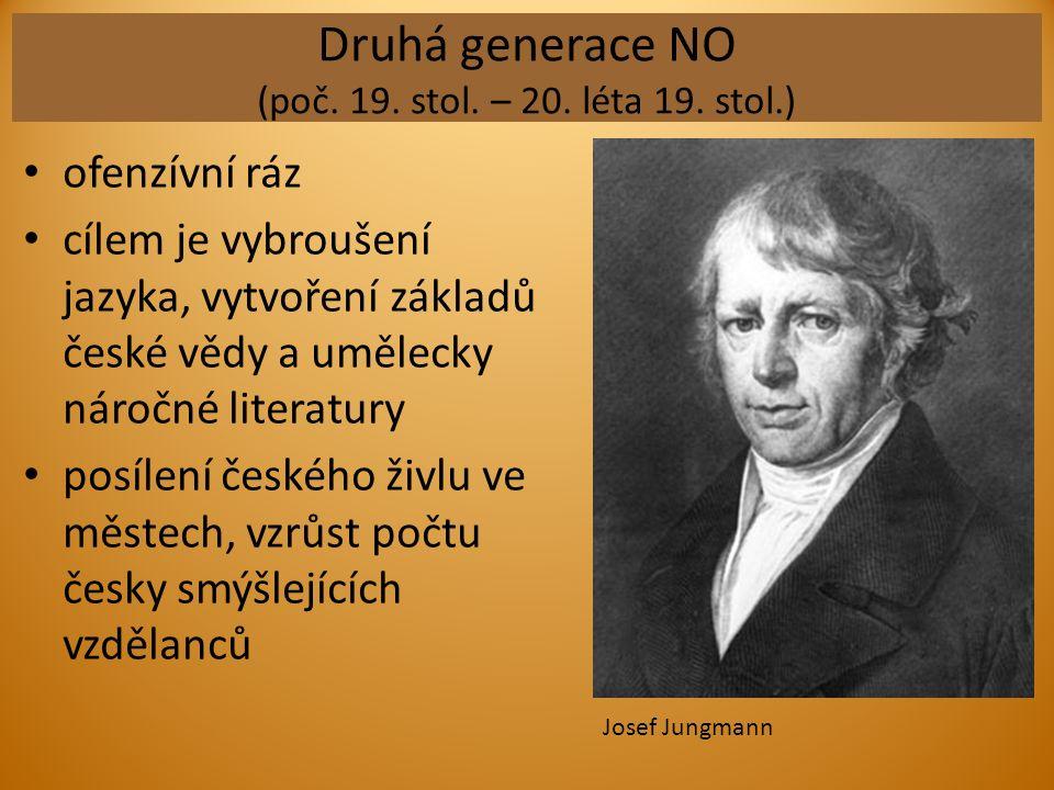 Druhá generace NO (poč. 19. stol. – 20. léta 19. stol.) ofenzívní ráz cílem je vybroušení jazyka, vytvoření základů české vědy a umělecky náročné lite