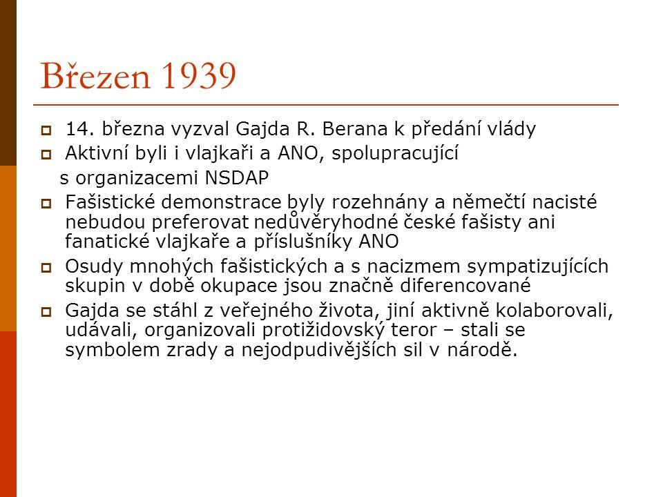 Březen 1939  14. března vyzval Gajda R. Berana k předání vlády  Aktivní byli i vlajkaři a ANO, spolupracující s organizacemi NSDAP  Fašistické demo