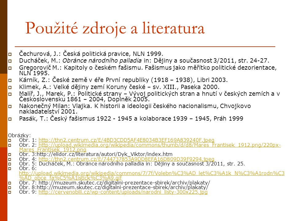 Použité zdroje a literatura  Čechurová, J.: Česká politická pravice, NLN 1999.  Ducháček, M.: Obránce národního palladia in: Dějiny a současnost 3/2
