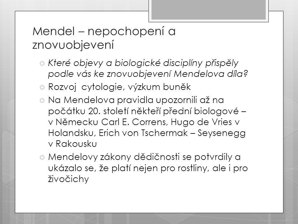 Mendel – nepochopení a znovuobjevení  Které objevy a biologické disciplíny přispěly podle vás ke znovuobjevení Mendelova díla.