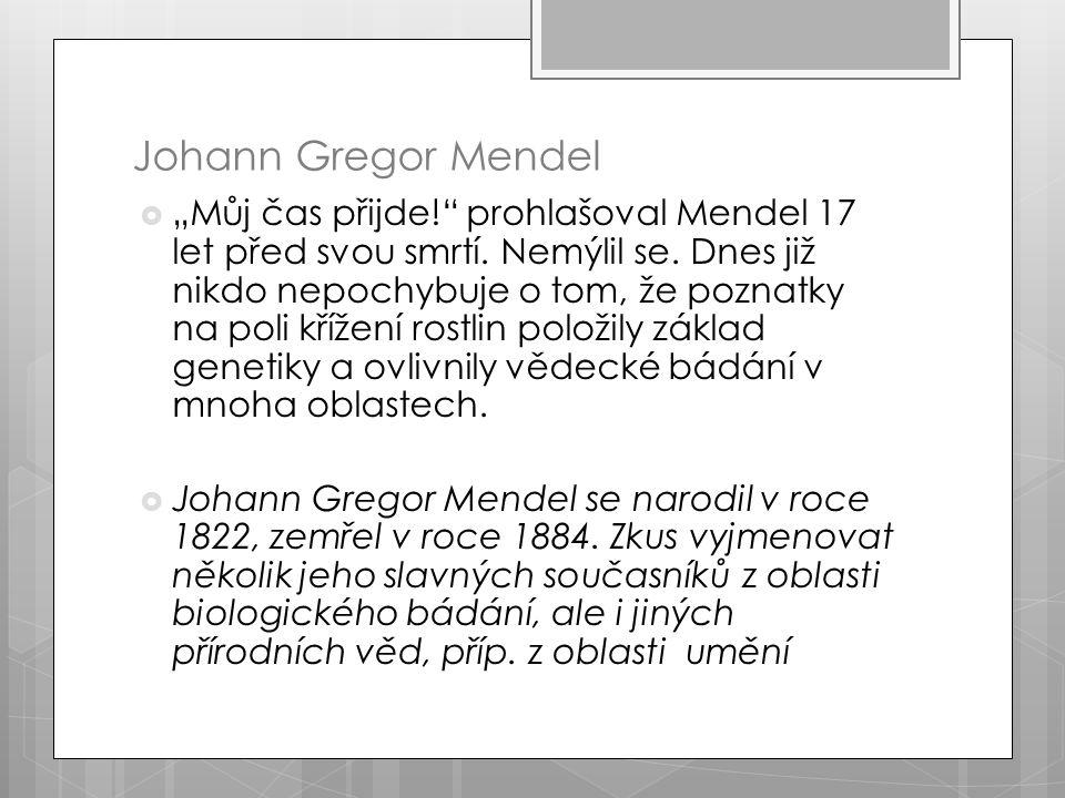 """Johann Gregor Mendel  """"Můj čas přijde! prohlašoval Mendel 17 let před svou smrtí."""