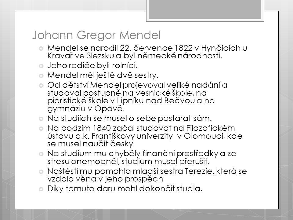 Johann Gregor Mendel  Mendel se narodil 22.