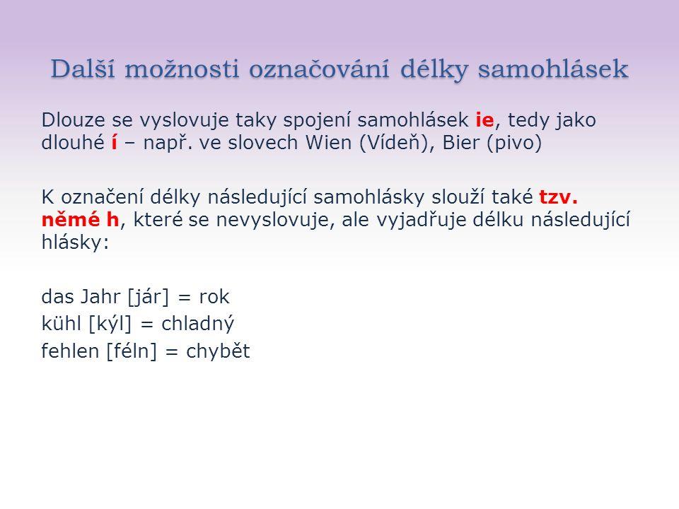 Další možnosti označování délky samohlásek Dlouze se vyslovuje taky spojení samohlásek ie, tedy jako dlouhé í – např.
