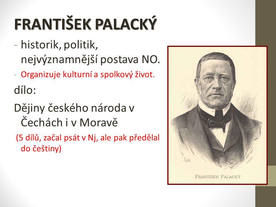 FRANTIŠEK PALACKÝ -h-historik, politik, nejvýznamnější postava NO.