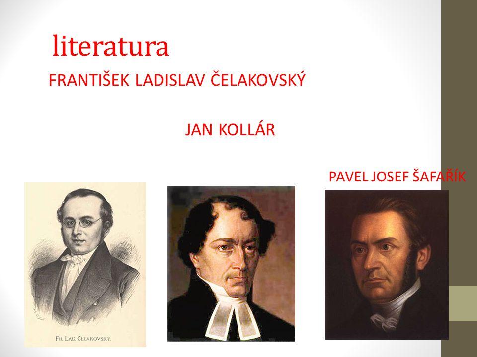 literatura FRANTIŠEK LADISLAV ČELAKOVSKÝ JAN KOLLÁR PAVEL JOSEF ŠAFAŘÍK