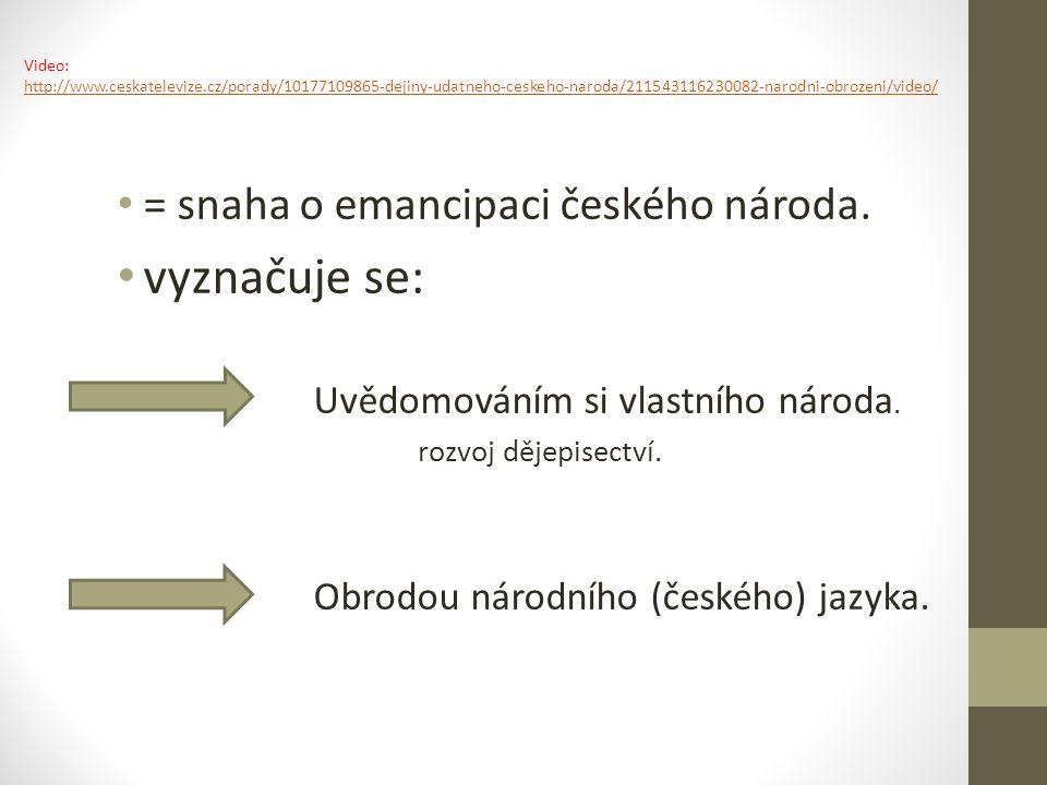 = snaha o emancipaci českého národa. vyznačuje se: Uvědomováním si vlastního národa.