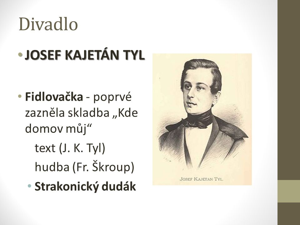 """Divadlo JOSEF KAJETÁN TYL JOSEF KAJETÁN TYL Fidlovačka - poprvé zazněla skladba """"Kde domov můj text (J."""