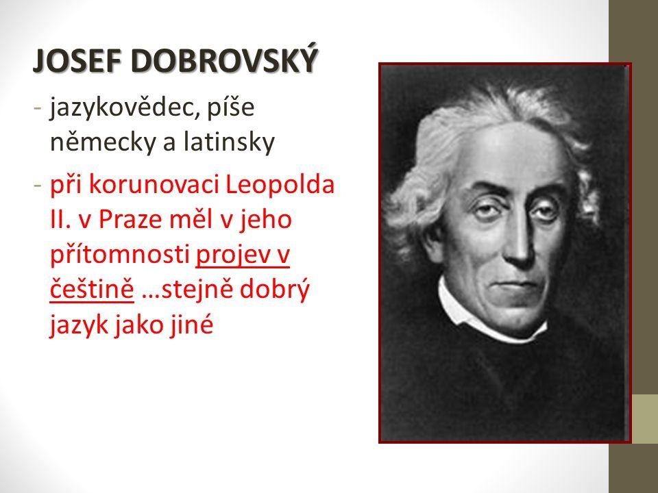 JOSEF DOBROVSKÝ -j-jazykovědec, píše německy a latinsky -p-při korunovaci Leopolda II.