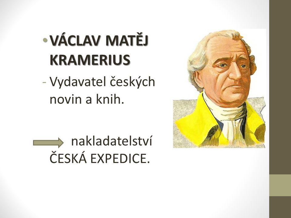 VÁCLAV MATĚJ KRAMERIUS VÁCLAV MATĚJ KRAMERIUS -Vydavatel českých novin a knih.