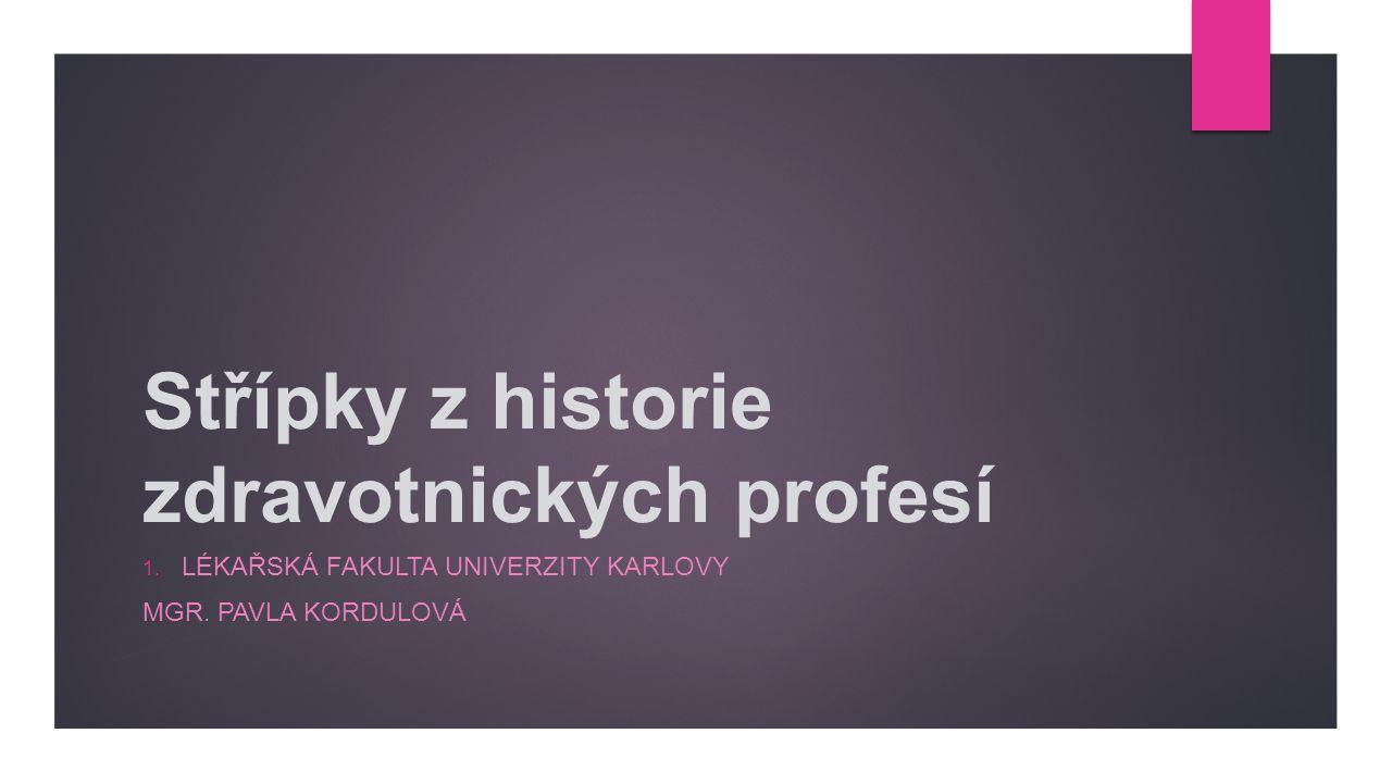 Střípky z historie zdravotnických profesí 1. LÉKAŘSKÁ FAKULTA UNIVERZITY KARLOVY MGR.