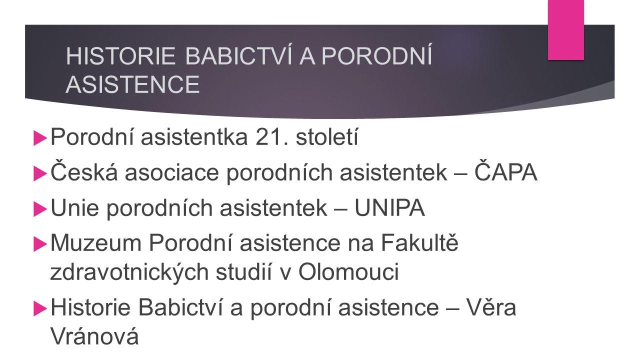 HISTORIE BABICTVÍ A PORODNÍ ASISTENCE  Porodní asistentka 21.