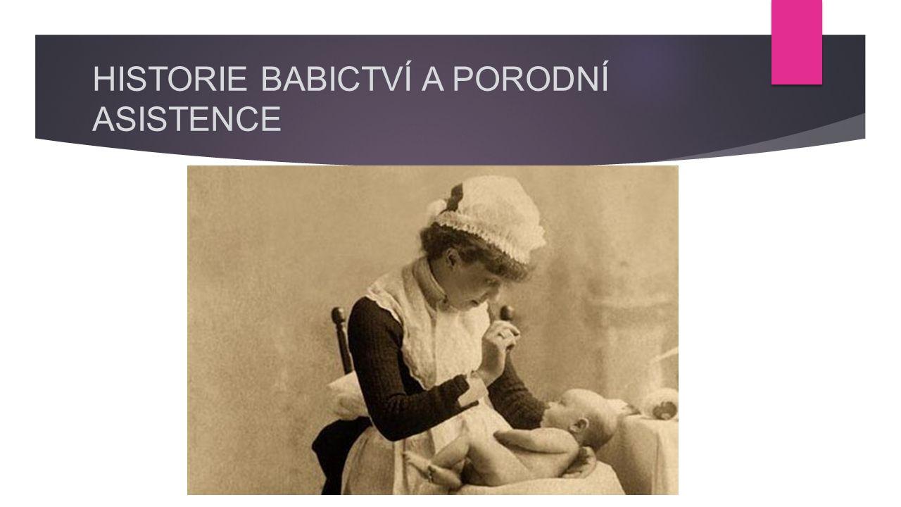 HISTORIE BABICTVÍ A PORODNÍ ASISTENCE